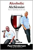 Alcoholic to Alchemist, Paul Henderson, 1470962187