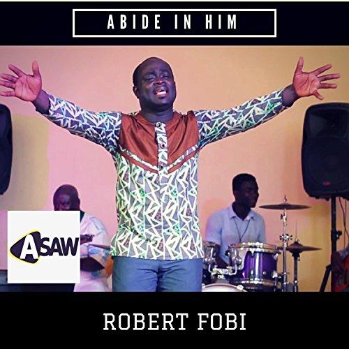 Abide in Him (feat. Robert Fobi) -