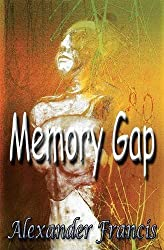 Memory Gap by Alexander Francis (2015-07-08)