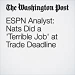 ESPN Analyst: Nats Did a 'Terrible Job' at Trade Deadline | Scott Allen