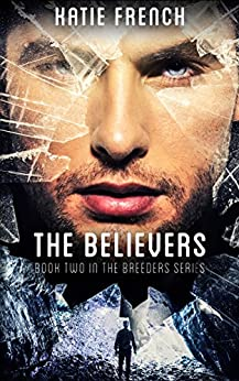 The Believers: (A Young Adult Dystopian Romance) (The Breeders Book 2) by [French, Katie]