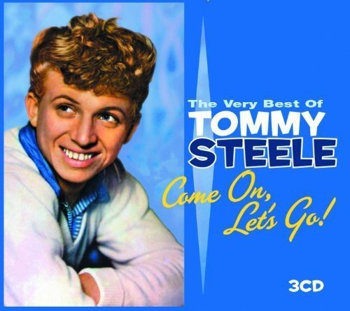 The Very Best of Tommy Steele: Come On, Lets Go! by TOMMY STEELE (2013-05-04) (The Very Best Of Tommy Steele)