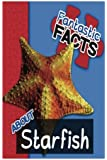 Fantastic Facts About Starfish: Illustrated Fun Learning For Kids (Volume 1)