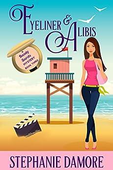 Eyeliner & Alibis: A romantic, cozy mystery: Beauty Secrets Mystery Book 3 by [Damore, Stephanie]