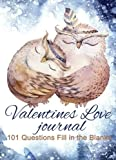 Valentines Love Journal: 101 Questions: Fill in the Blanks