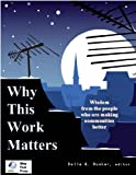 img - for Why This Work Matters: Wisdom from the People Who are Making Communities Better book / textbook / text book