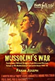 Front cover for the book Mussolini's War: Fascist Italy's Military Struggles from Africa and Western Europe to the Mediterranean and Soviet Union 1935-45 by Frank Joseph