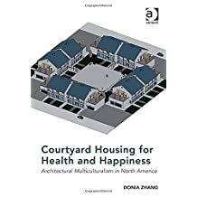 Courtyard Housing for Health and Happiness: Architectural Multiculturalism in North America New edition by Donia Zhang (2015) Hardcover