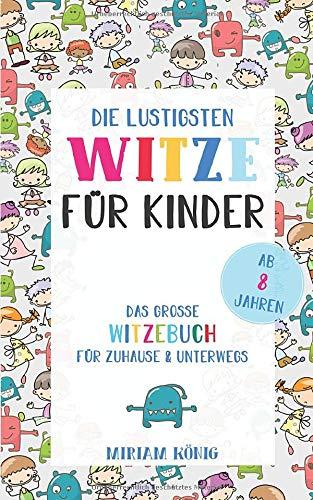 Die lustigsten Witze für Kinder: Das große Witzebuch für Zuhause & Unterwegs ab 8 Jahren + Bonus: Die besten Schülerwitze (German Edition)