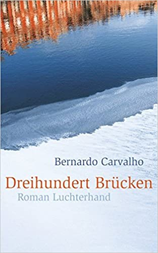 Bernardo Carvalho: Dreihundert Brücken; Gay-Werke alphabetisch nach Titeln