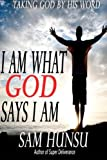 I am What God Says I am: Taking God by His Word