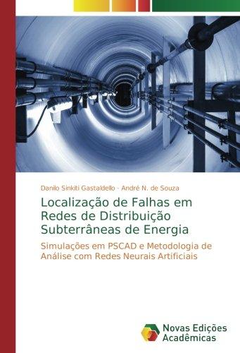 Localização de Falhas em Redes de Distribuição Subterrâneas de Energia: Simulações em PSCAD e Metodologia de Análise com Redes Neurais Artificiais (Portuguese Edition) ebook