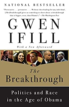 The Breakthrough: Politics and Race in the Age of Obama by [Ifill, Gwen]