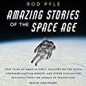 Amazing Stories of the Space Age: True Tales of Nazis in Orbit, Soldiers on the Moon, Orphaned Martian Robots, and Other Fascinating Accounts from the Annals of Spaceflight Audiobook by Rod Pyle Narrated by John Pruden