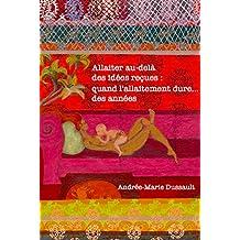 Allaiter au-delà des idées reçues: quand l'allaitement dure des années (French Edition)