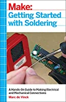 Getting Started with Soldering: A Hands-On Guide to Making Electrical and Mechanical Connections Front Cover