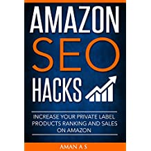 Amazon SEO Ranking Hacks: Optimize Your Listing to Rank Private Label Products Higher and to Increase Sales on Amazon