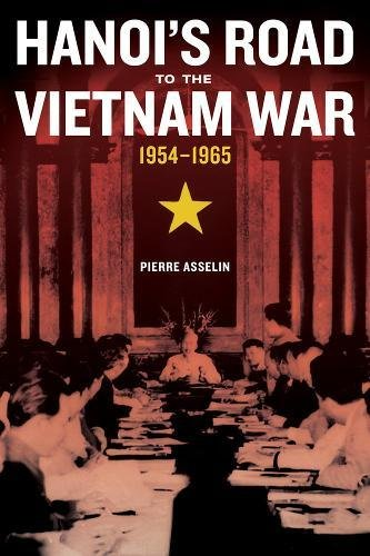 Hanoi's Road to the Vietnam War, 1954-1965 by University of California Press
