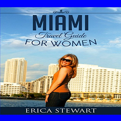 Miami: The Complete Insiders Guide for Women Traveling to Miami: A Travel Florida America Guidebook