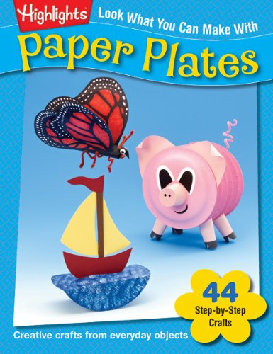 Look What You Can Make With Paper Plates: Creative crafts from everyday objects (Highlights™ Look What You Can Make)