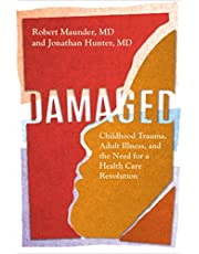 Damaged: Childhood Trauma, Adult Illness, and the Need for a Health Care Revolution