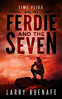 Ferdie and the Seven: book two: Time Flies by [Buenafe, Larry]