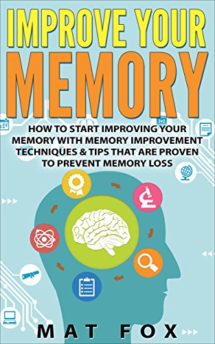 Improve Your Memory: How To Start Improving Your Memory With Memory Improvement Techniques & Tips That Are Proven To Prevent Memory Loss (MF - Personal Growth Book 2) (English Edition)