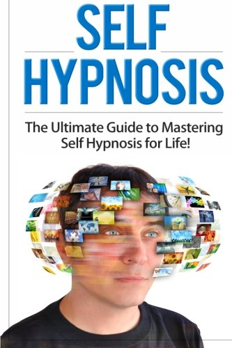 Download Self Hypnosis: The Ultimate Guide to Mastering Self Hypnosis for Life in 30 Minutes or Less! (Self Hypnosis - Neuro Linguistic Programming - ... - How to Hypnotize Anyone - Mind Control) pdf