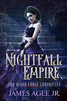 Nightfall Empire (The Blood Curse Chronicles Book 4) by [Agee Jr., James]