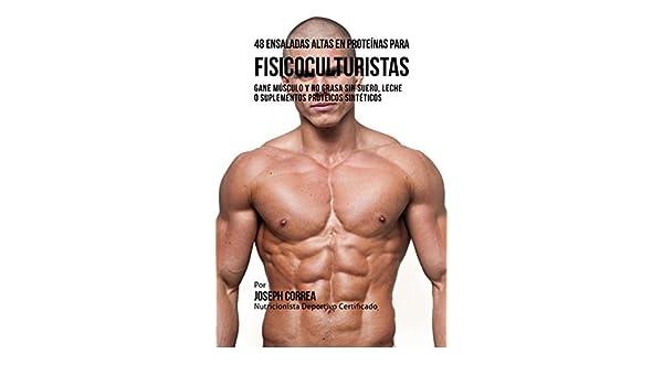 48 Ensaladas Altas en Proteínas para Fisicoculturistas: Gane Músculo y no Grasa sin Suero, Leche o Suplementos Proteicos Sintéticos (Spanish Edition) ...