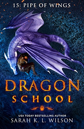 Dragon School: Pipe of Wings by [Wilson, Sarah K. L. ]