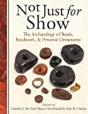 Not Just for Show: The Archaeology of Beads, Beadwork, and Personal Ornaments