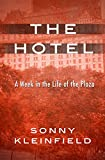 The Hotel: A Week in the Life of the Plaza by Sonny Kleinfield