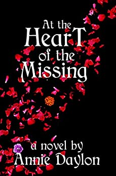 At the Heart of the Missing by [Daylon, Annie]