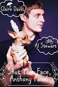 Shut Your Face, Anthony Pace! by [Davis, Claire, Stewart, Al]