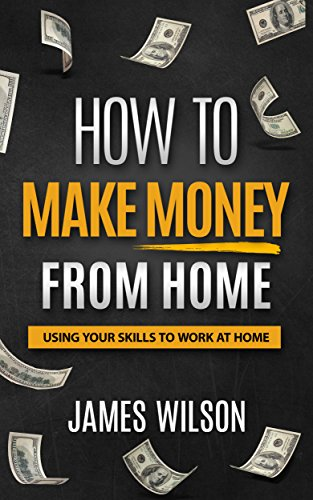 Money: How to Make Money From Home: Using Your Skills to Work at Home (Money, Passive Income, Make Money Online, Freedom Book 1)