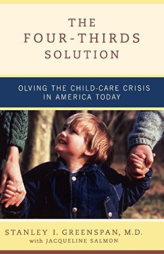 The Four-Thirds Solution: Solving the Childcare Crisis in America Today by Stanley I Greenspan - Of Today Mall America