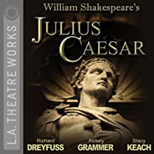 Julius Caesar Performance by William Shakespeare Narrated by Richard Dreyfuss, JoBeth Williams, Kelsey Grammer, full cast