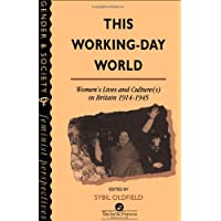 This Working-Day World: Women's Lives And Culture(s) In Britain, 1914-1945: Women's Lives and Cultures in Britain, 1914-45 (Gender & Society)