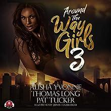 Around the Way Girls 3 | Livre audio Auteur(s) : Alisha Yvonne, Thomas Long, Pat Tucker,  Buck 50 Productions - producer Narrateur(s) : Honey Jones