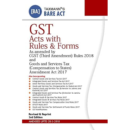 GST Acts with Rules & Forms-As Amended by CGST (Third Amendment) Rules 2018 and Goods and Services Tax (Compensation to States) Amendment Act 2017-Bare Act