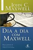 Dia a dia com Maxwell: Dicas e conselhos do maior especialista em liderança da atualidade