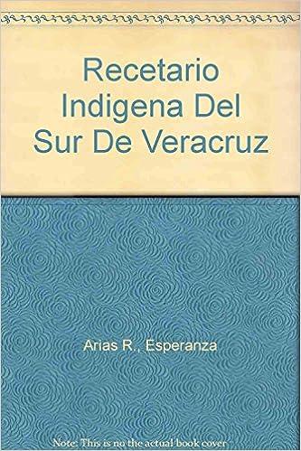 Recetario Indigena Del Sur De Veracruz (Spanish Edition ...