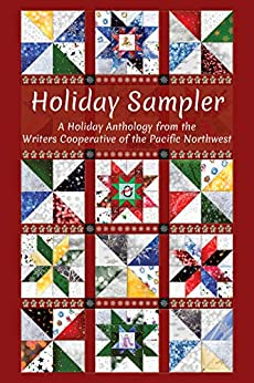 Holiday Sampler: A Holiday Anthology from the Writers Cooperative of the Pacific Northwest by [Writers Coopertive of the Pacific Northwest, Rhen, Sonya, Kief, Toni, Brown, Susan, Olmstead-Fredrickson, R.Todd, Larkin, Ms. Stephanie, Trenary, Roland, Jordan, Linda, Davis-Dunivent, Celena]