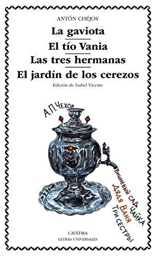 La gaviota & El tio Vania & Las tres hermanas & El jardin de los cerezos / The Seagull & The Uncle Vania & The Three Sisters & The Cherry Orchard (Letras Universales) (Spanish Edition)