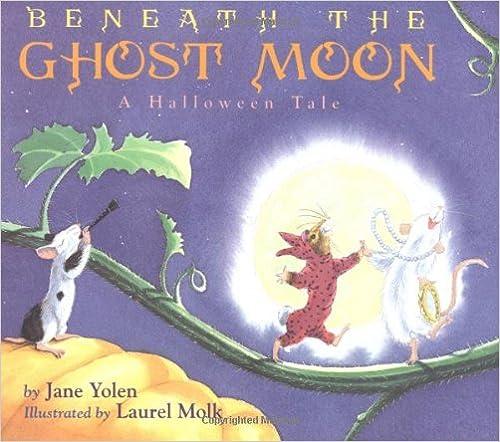 Vapaa kirjan latausikä pi Beneath the Ghost Moon by Jane Yolen,Laurel Molk PDF