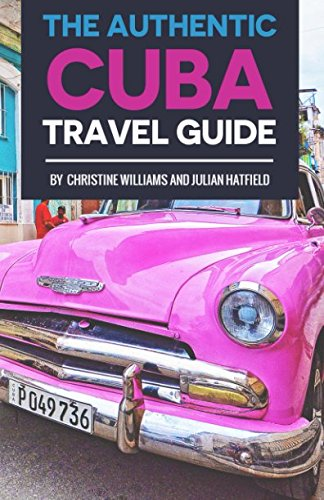 The Authentic Cuba Travel Guide
