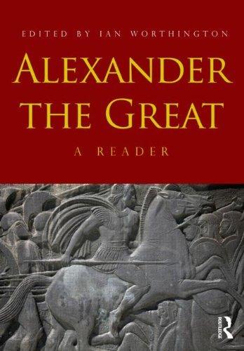 Alexander the Great: A Reader [Paperback] [2012] (Author) Ian Worthington