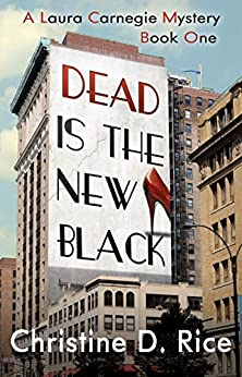 Dead Is the New Black: (A Fashion Cozy Mystery) (Laura Carnegie Mysteries Book 1) by [Rice, Christine D.]