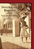 Sweetgrass Baskets and the Gullah Tradition